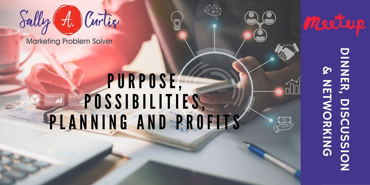 Purpose Possibilities Planning and Profits