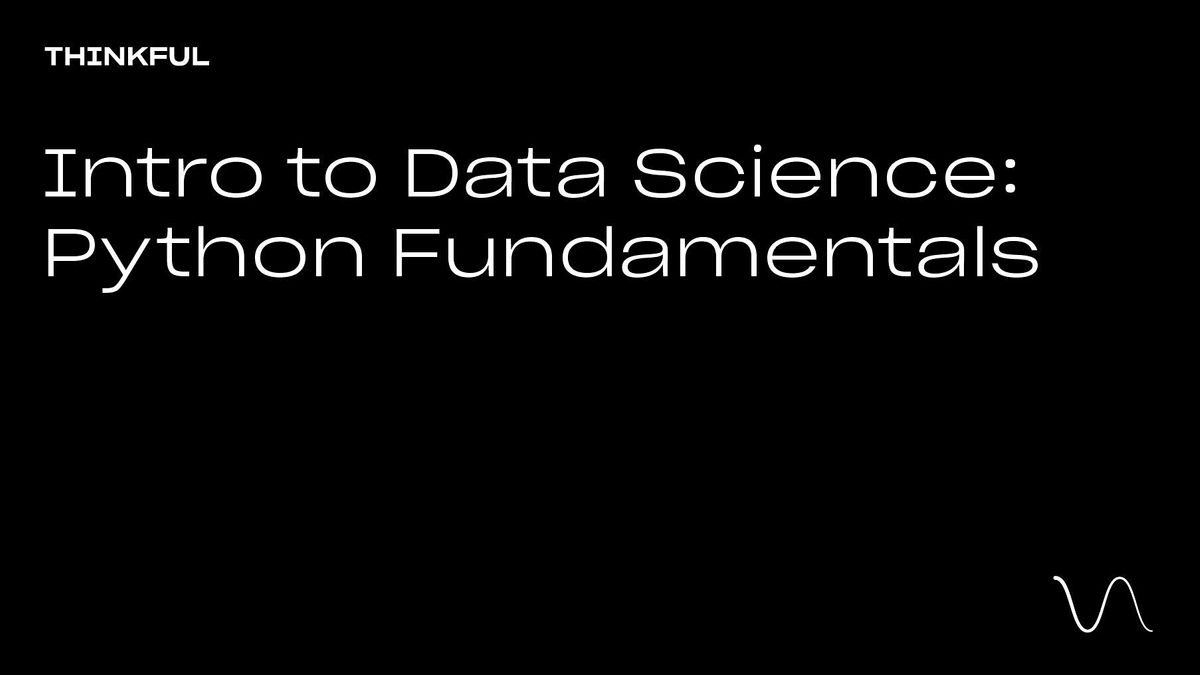 Thinkful Webinar | Intro to Data Science: Python Fundamentals, 21 September | Event in San Jose | AllEvents.in