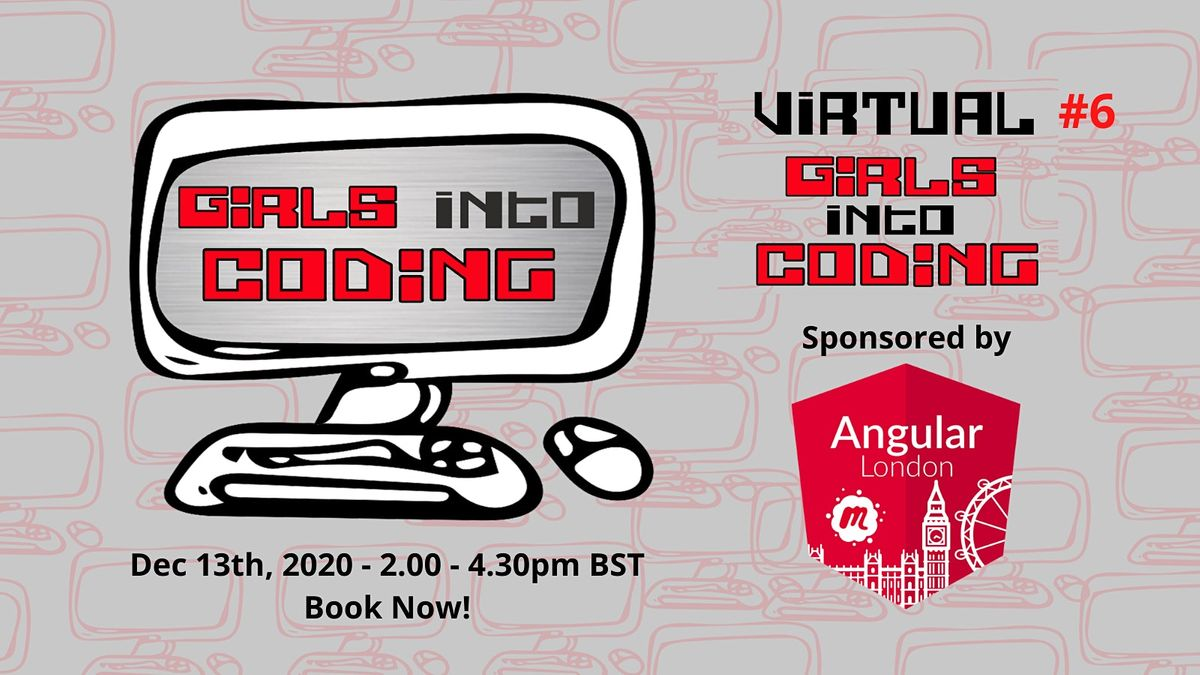 Virtual Girls Into Coding #6! Join us & Get involved!, 13 December   Online Event   AllEvents.in