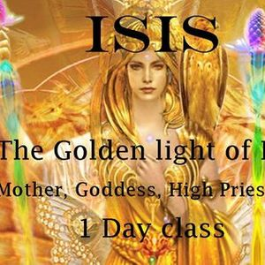 The Golden Light Of Isis (Mother Goddess High Priestess) 1 day Workshop Glastonbury 14th August