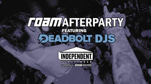 Roam Afterparty  Independent Venue Week Special - Free Entry