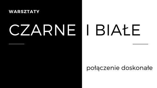 Warsztaty Czarne i biae - poczenie doskonae