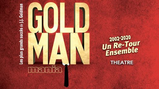 Concert Goldmanmania Théâtre - Un Re-Tour Ensemble, 23 October   Event in Mons   AllEvents.in