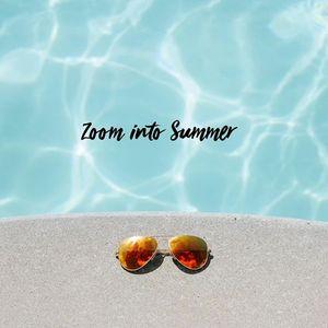 Zoom into Summer  Summer Solstice