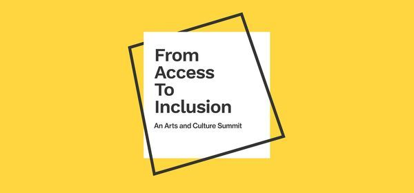 From Access to Inclusion an Arts and Culture Summit