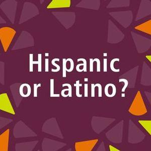Hispanic or Latino  Discussing Latinx Identities