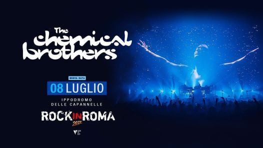 The Chemical Brothers Live at Rock In Roma, Italy, 8 July   Event in Rome   AllEvents.in