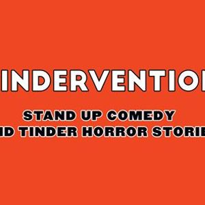 Tindervention Stand Up Comedy and Tinder Horror Stories