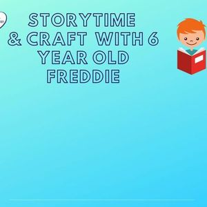 Storytime with Freddie (age 6)