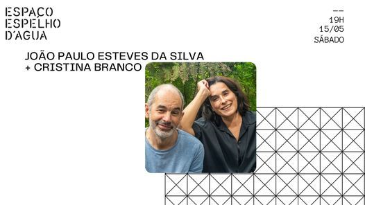 João Paulo Esteves da Silva e Cristina Branco no Espaço Espelho D'Água, 15 May | Event in Lisbon | AllEvents.in