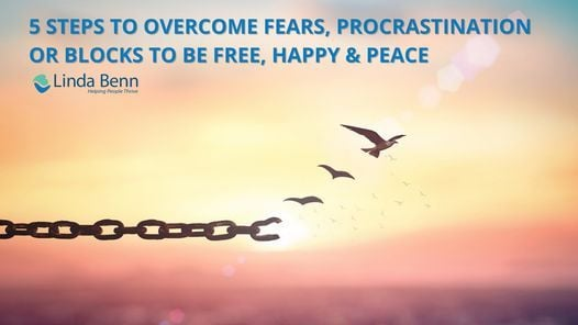5 Steps to Overcome Fears, Procrastination or Blocks to be Free, Happy & Peace, 19 April | Online Event