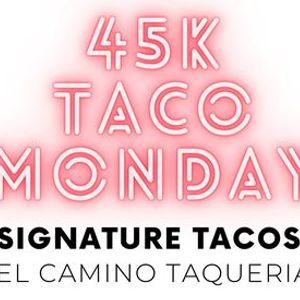 El Camino Taqueria  District 7  45K Taco Monday