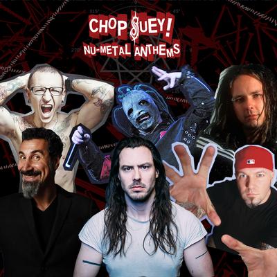 Chop Suey Nu-Metal Anthems