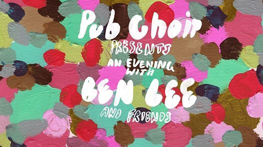 Adelaide - Pub Choir presents an Evening with Ben Lee & Friends
