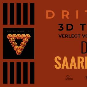 Dritte Wahl - 3D Tournee in Saarbrcken (VERLEGT aus 2021)