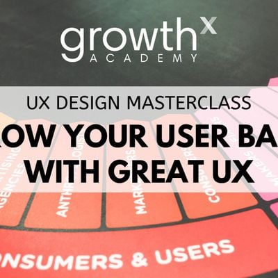 UX Design Masterclass  Grow Your User Base with Great UX