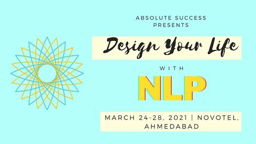 Design Your Life with NLP by Mayank Akhani | Absolute Success, 24 March | Event in Ahmedabad | AllEvents.in