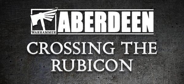 Warhammer Aberdeen Crossing The Rubicon, 28 August | Event in Aberdeen | AllEvents.in