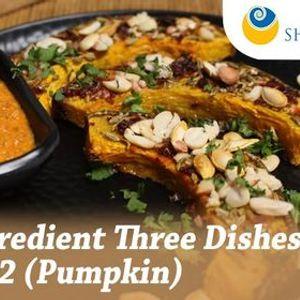 One Ingredient Three Dishes  2 (Pumpkin) - Online Event