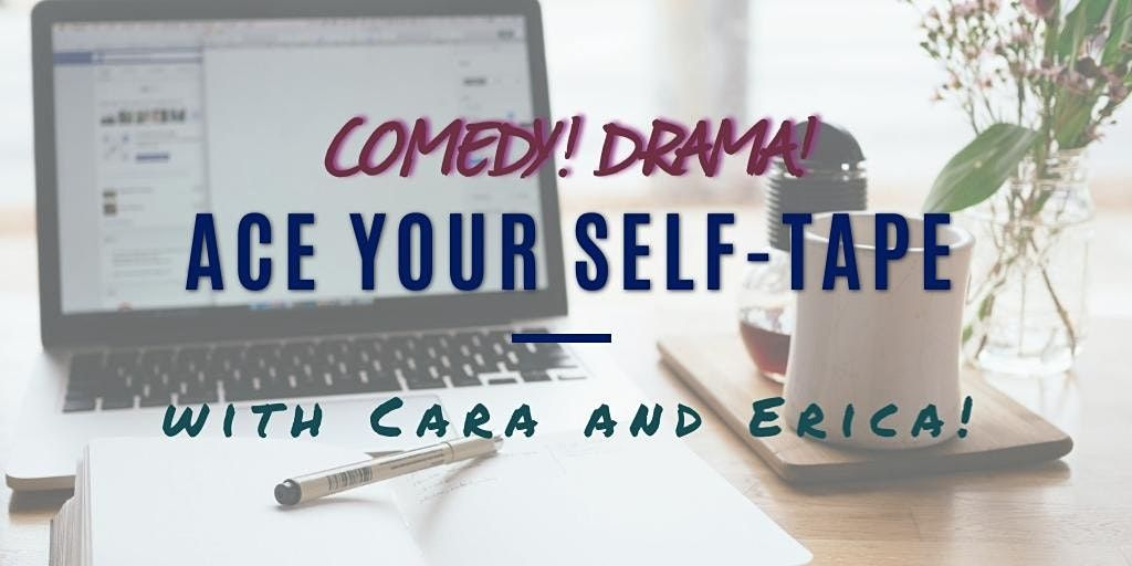 Comedy Drama ACE YOUR SELF-TAPE with Erica and Cara