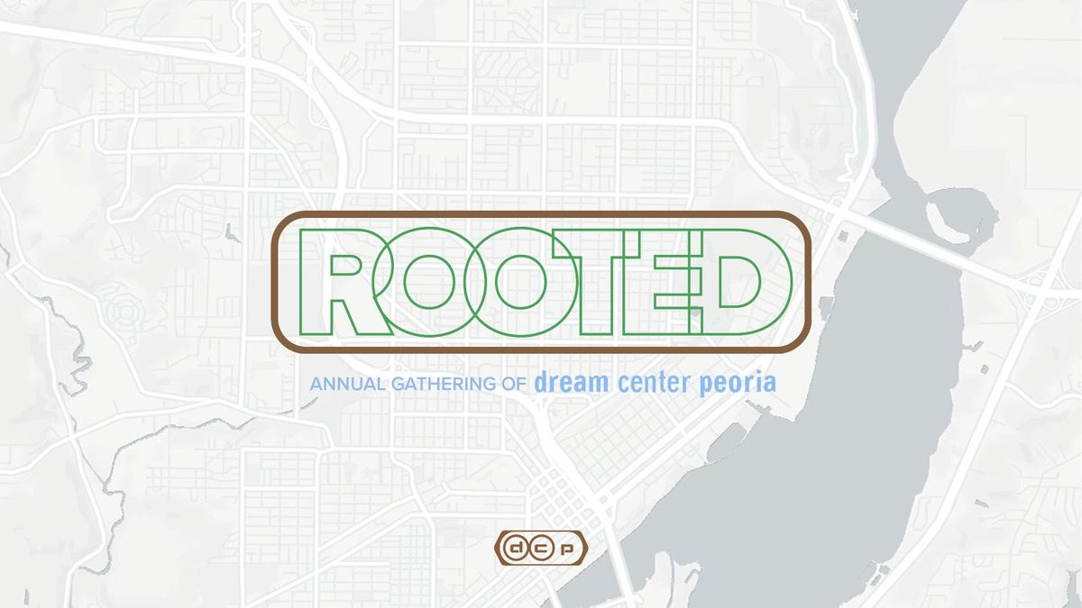 ROOTED  Annual Gathering of Dream Center Peoria