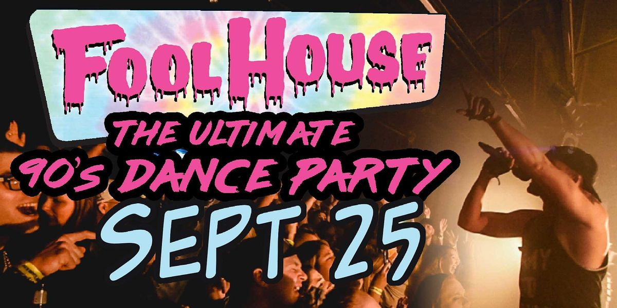 """Fool House """"The Ultimate 90's Dance Party"""", 25 September 
