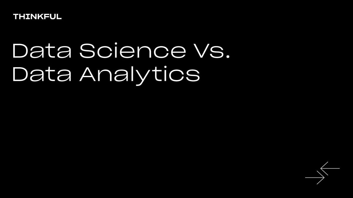 Thinkful Webinar    Data Science vs. Data Analytics, 1 August   Event in San Jose   AllEvents.in