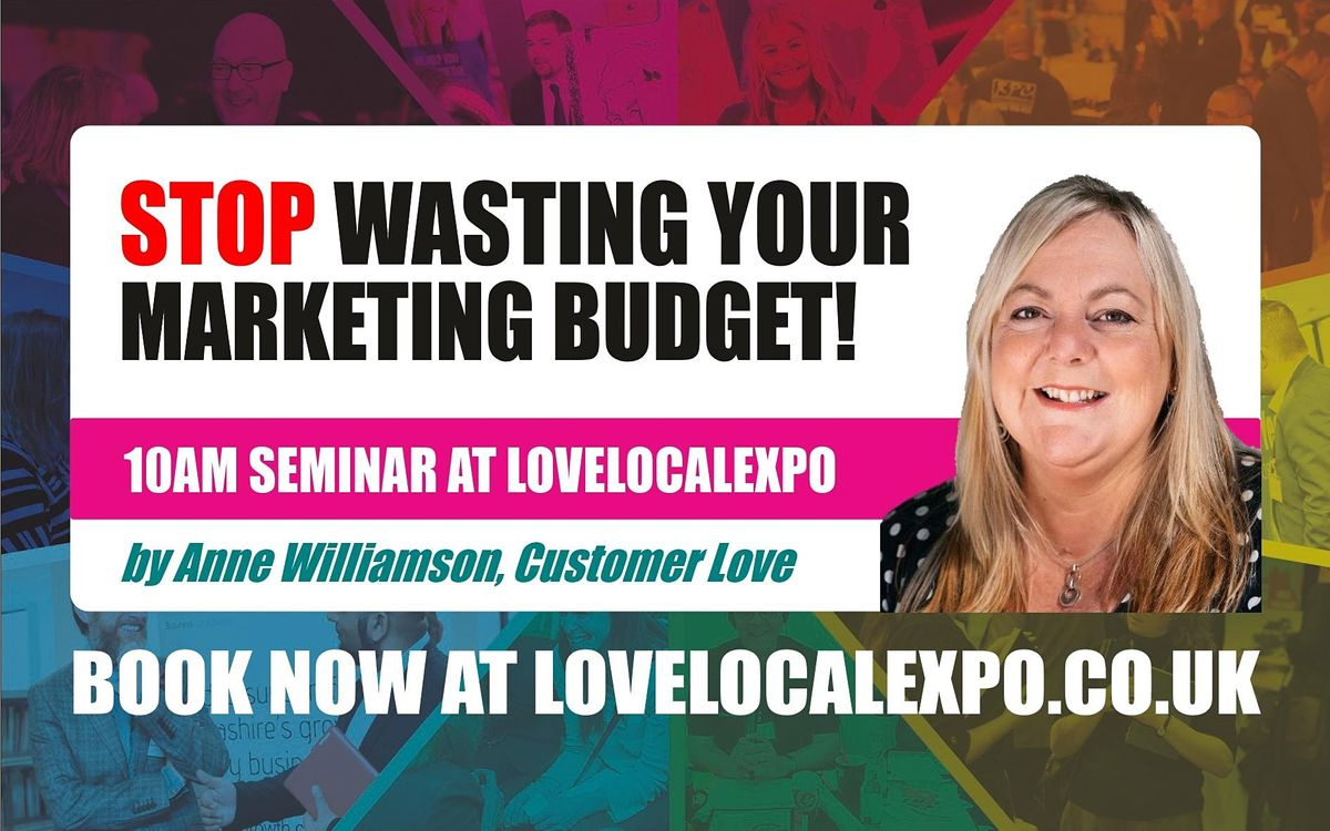 Stop Wasting Your Marketing Budget! - 10am seminar at lovelocalexpo 2021, 28 April | Event in Burnley | AllEvents.in