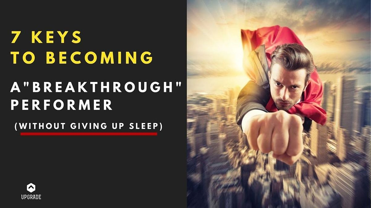 """7 Keys To Becoming A """"Breakthrough"""" Performer (Without giving up sleep), 8 December 
