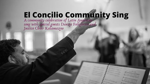 2019-2020 COMMUNITY EVENT | El Concilio Community Sing: A Community Celebration <BR>of Latin American Song with Special Guests Danza Folklórico and Justice Choir Kalamazoo