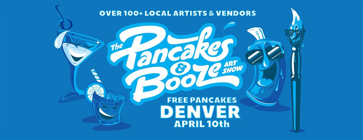 The Denver Pancakes & Booze Art Show (VENDOR RESERVATION ONLY FOR TICKETS VISIT OUR WEBSITE)