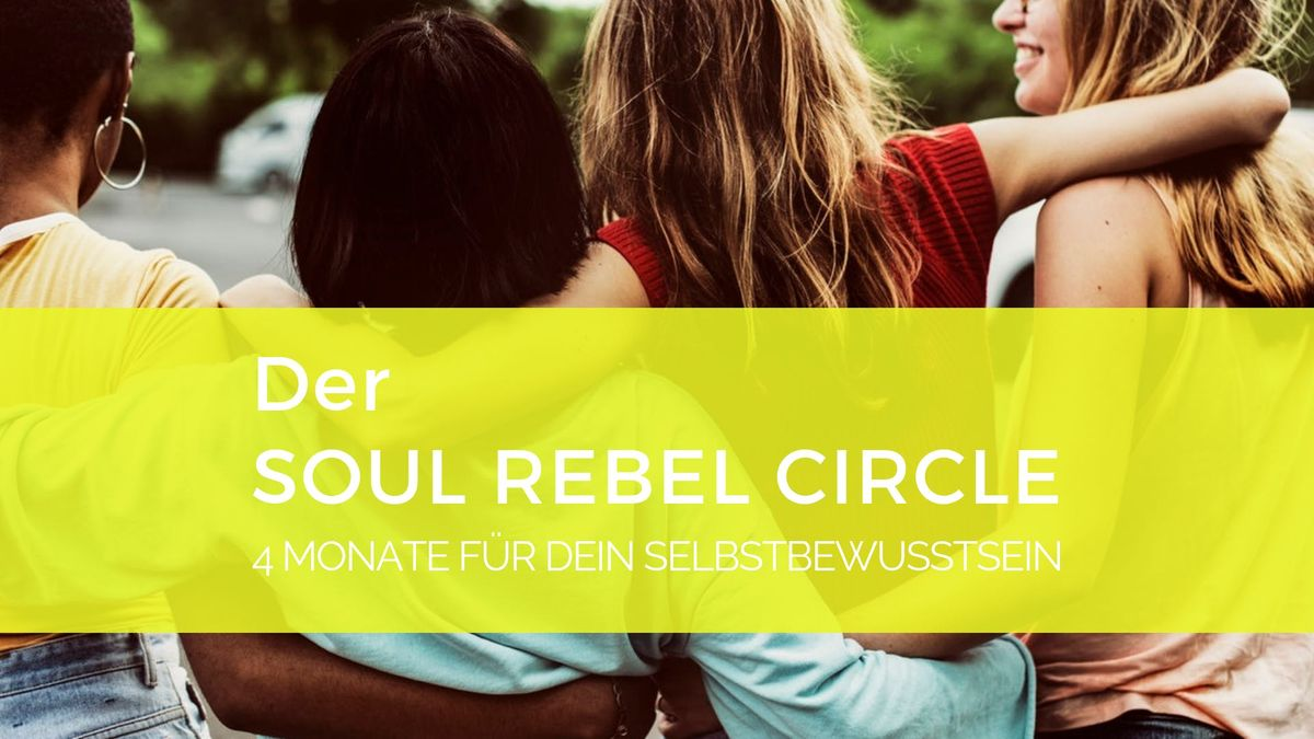 Soul Rebel Circle  4 Monate fr dein selbstbewusstes Ich