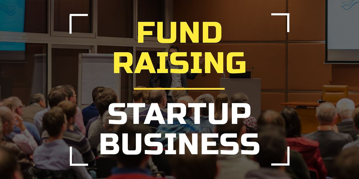 [Startups] : Fund Raising for Startup Business | Event in Lisbon | AllEvents.in