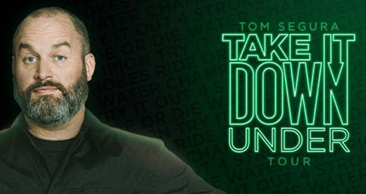 Tom Segura - Take It Down (Under) Tour
