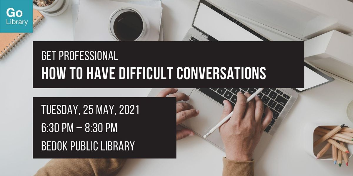 How to Have Difficult Conversations | Get Professional, 25 May | Event in Bedok | AllEvents.in
