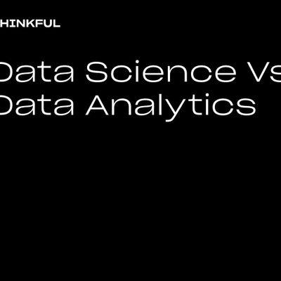 Thinkful Webinar  Data Science vs. Data Analytics
