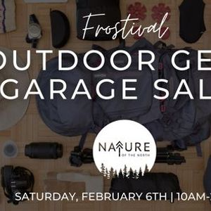 Frostival Outdoor Gear - Garage Sale w Nature of the North