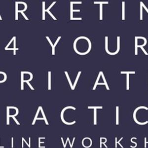Marketing For Your Private Practice for Counsellors  and Therapist
