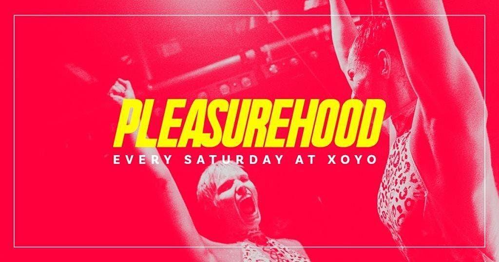 Pleasurehood. Every Saturday at XOYO
