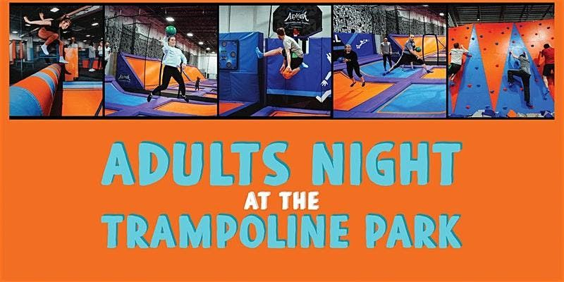 Adults Night at the Trampoline Park - 21 Night at Altitude Chicago