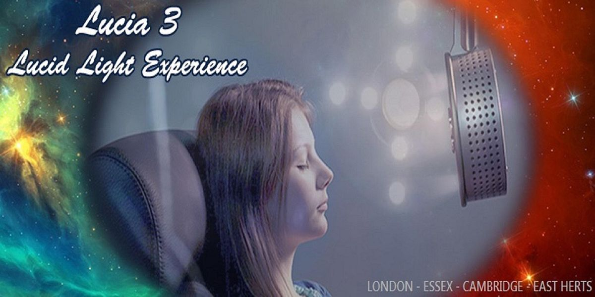 The Lucid Light Experience - Lucia No 3 | Event in London | AllEvents.in