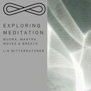 Exploring Meditation - Mudra Mantra Moves & Breath mit Lis
