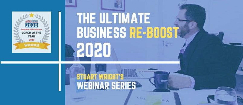 The Ultimate Business Re-Boost 2020 Webinar Series