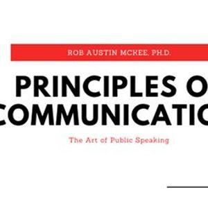 Principles of Communication The Art of Public Speaking  Rob Austin McKee Ph.D.