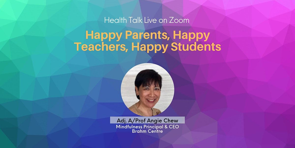 Happy Parents, Happy Teachers, Happy Students by A/Prof Angie Chew | Online Event | AllEvents.in