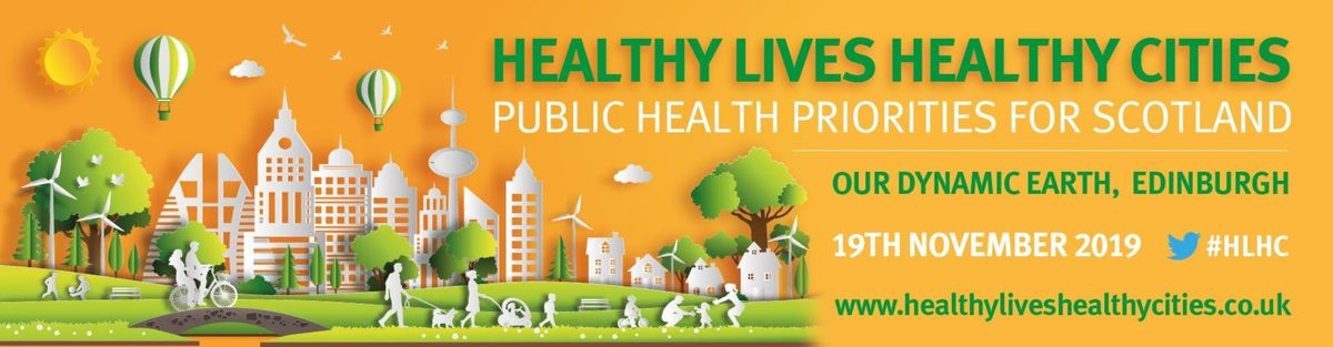 Healthy Lives Healthy Cities - Public Health Priorities for Scotland Conference & Exhibition 2019