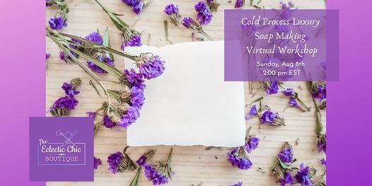 Cold-Process Luxury Soap Making Virtual Workshop, 8 August | Online Event | AllEvents.in