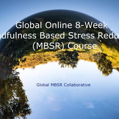 Global Online 8-Week Mindfulness Based Stress Reduction (MBSR) Course