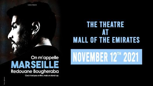 Redouane Bougheraba On m'appelle Marseille at the Theatre - Mall of the Emirates, 12 November   AllEvents.in