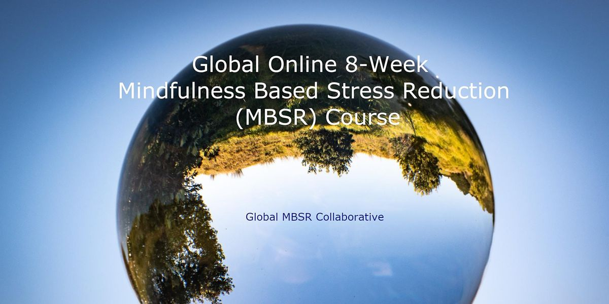 Global Online 8-Week Mindfulness Based Stress Reduction (MBSR) Course | Online Event | AllEvents.in